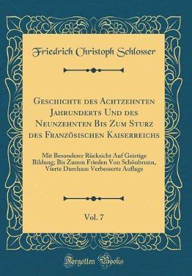 Geschichte des Achtzehnten Jahrunderts Und des Neunzehnten Bis Zum Sturz des Französischen Kaiserreichs, Vol. 7