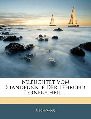Beleuchtet Vom Standpunkte Der Lehrund Lernfreiheit ...