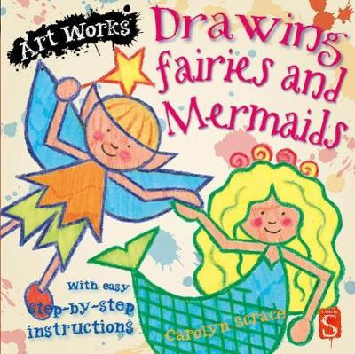 Drawing Fairies and Mermaids With Easy Step-by-Step Instructions (Art Works)