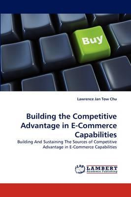 Building the Competitive Advantage in E-Commerce Capabilities