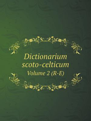 Dictionarium Scoto-Celticum Volume 2 (R-E)
