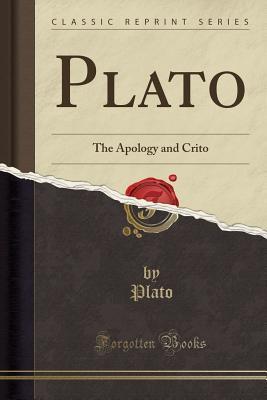 Plato the Apology and Crito (Classic Reprint)