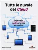 Tutte le nuvole del Cloud. Guida pratica a Skydrive, iCloud, Dropbox e agli altri servizi online