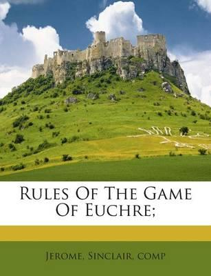 Rules of the Game of Euchre;