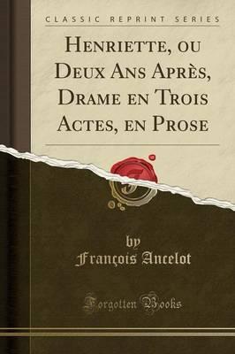 Henriette, ou Deux Ans Après, Drame en Trois Actes, en Prose (Classic Reprint)