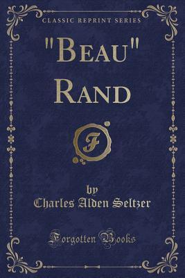 """Beau"" Rand (Classic Reprint)"