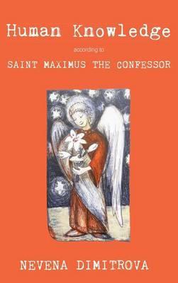 Human Knowledge According to Saint Maximus the Confessor
