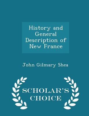 History and General Description of New France - Scholar's Choice Edition