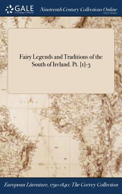 Fairy Legends and Traditions of the South of Ireland. Pt. [1]-3