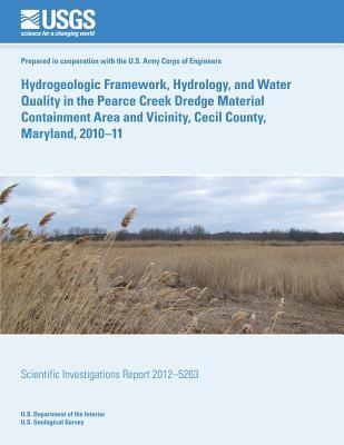 Hydrogeologic Framework, Hydrology, and Water Quality in the Pearce Creek Dredge Material Containment Area and Vicinity, Cecil County, Maryland, 2010-11