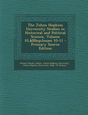 The Johns Hopkins University Studies in Historical and Political Science, Volume 10, Issues 10-11