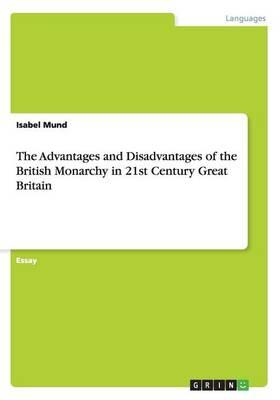 The Advantages and Disadvantages of the British Monarchy in 21st Century Great Britain