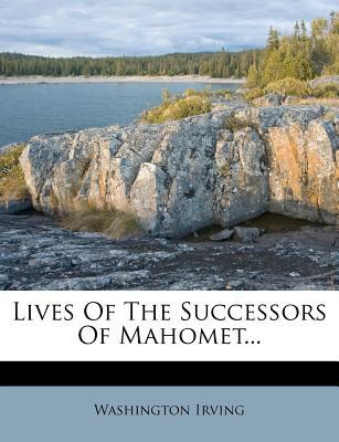 Lives of the Successors of Mahomet...