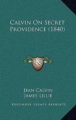 Calvin on Secret Providence (1840)
