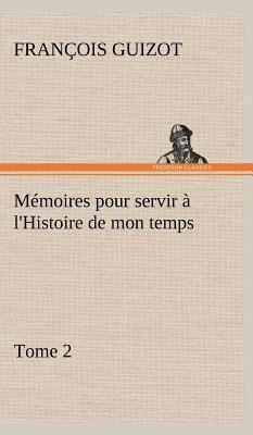 Memoires pour Servir a l Histoire de Mon Temps Tome 2