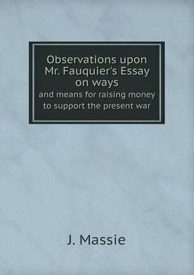 Observations Upon Mr. Fauquier's Essay on Ways and Means for Raising Money to Support the Present War