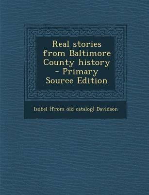 Real Stories from Baltimore County History - Primary Source Edition