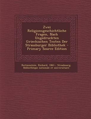 Zwei Religionsgeschichtliche Fragen, Nach Ungedruckten Griechischen Texten Der Strassburger Bibliothek