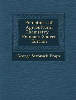 Principles of Agricultural Chemistry - Primary Source Edition