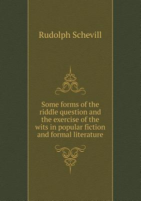 Some Forms of the Riddle Question and the Exercise of the Wits in Popular Fiction and Formal Literature