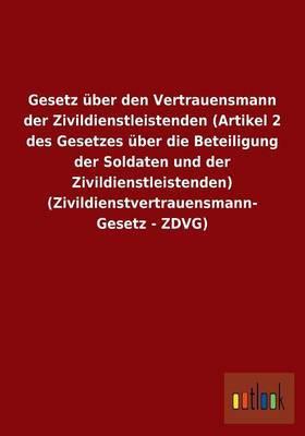 Gesetz über den Vertrauensmann der Zivildienstleistenden (Artikel 2 des Gesetzes über die Beteiligung der Soldaten und der Zivildienstleistenden) (Zivildienstvertrauensmann-Gesetz - ZDVG)