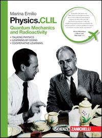 Phisics. CLIL. Quantum mechanics and radioactivity. Per le Scuole superiori