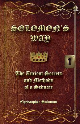 Solomon's Way; The Ancient Secrets and Methods of a Seducer