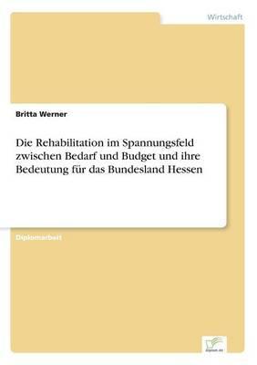 Die Rehabilitation im Spannungsfeld zwischen Bedarf und Budget und ihre Bedeutung für das Bundesland Hessen