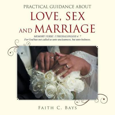Practical Guidance About Love, Sex and Marriage
