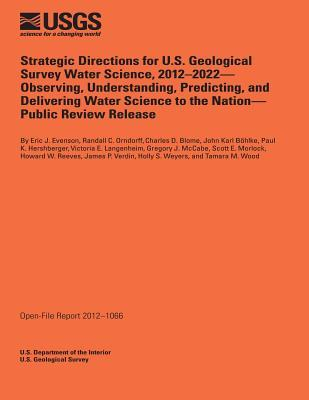 Strategic Directions for U.s. Geological Survey Water Science, 2012-2022- Observing, Understanding, Predicting, and Delivering Water Science to the Nation-public Iew Release