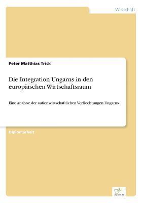 Die Integration Ungarns in den europäischen Wirtschaftsraum