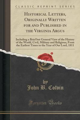 Historical Letters, Originally Written for and Published in the Virginia Argus