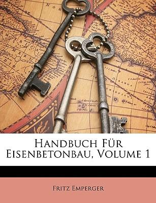 Handbuch Fr Eisenbetonbau, Volume 1