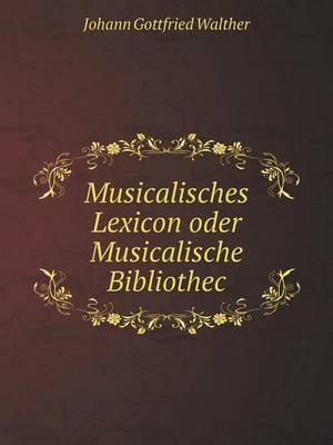 Musicalisches Lexicon Oder Musicalische Bibliothec
