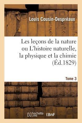 Lecons de la Nature Ou l'Histoire Naturelle, la Physique et la Chimie T03