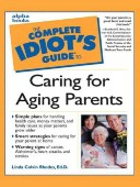 The Complete Idiot's Guide to Caring for Aging Parents
