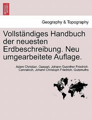 Vollständiges Handbuch der neuesten Erdbeschreibung. Neu umgearbeitete Auflage