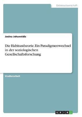 Die Habitustheorie. Ein Paradigmenwechsel in der soziologischen Gesellschaftsforschung