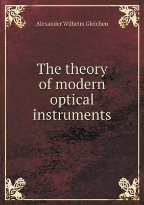The Theory of Modern Optical Instruments