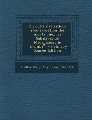 Un Culte Dynastique Avec Evocation Des Morts Chez Les Sakalaves de Madagascar, LeTromba - Primary Source Edition