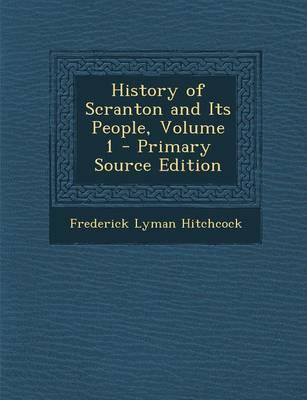 History of Scranton and Its People, Volume 1 - Primary Source Edition