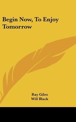 Begin Now, to Enjoy Tomorrow