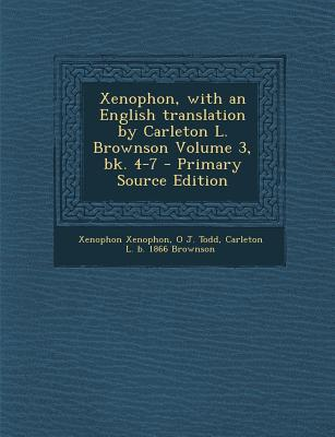 Xenophon, with an English Translation by Carleton L. Brownson Volume 3, Bk. 4-7 - Primary Source Edition