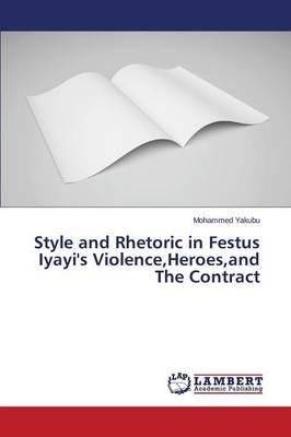Style and Rhetoric in Festus Iyayi's Violence,Heroes,and The Contract