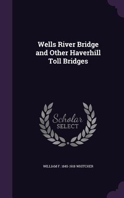 Wells River Bridge and Other Haverhill Toll Bridges