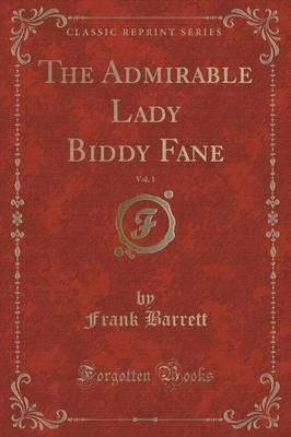 The Admirable Lady Biddy Fane, Vol. 1 (Classic Reprint)