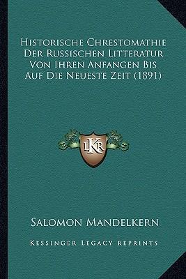 Historische Chrestomathie Der Russischen Litteratur Von Ihren Anfangen Bis Auf Die Neueste Zeit (1891)