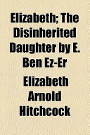 Elizabeth; The Disinherited Daughter by E. Ben EZ-Er
