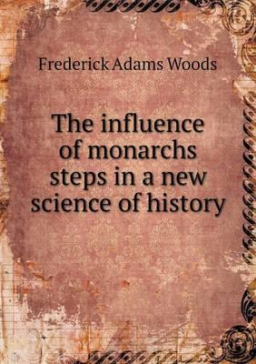 The Influence of Monarchs Steps in a New Science of History