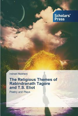 The Religious Themes of Rabindranath Tagore and T.S. Eliot